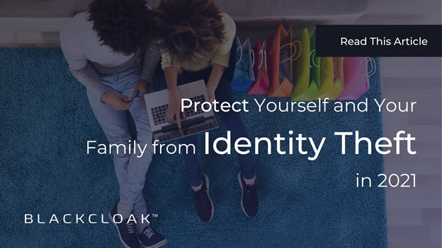 How to Protect You and Your Family From Identity Theft in 2021